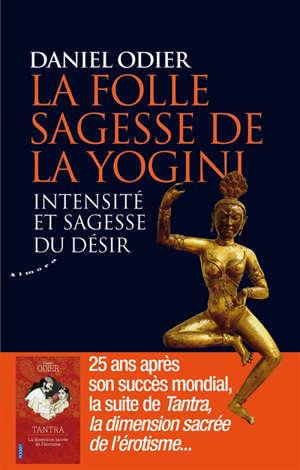 La folle sagesse de la yogini : intensité et sagesse du désir