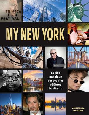 My New York : la ville mythique par ses plus célèbres habitants : Al Pacino, Robert De Niro, Spike Lee, Daniel Libeskind...