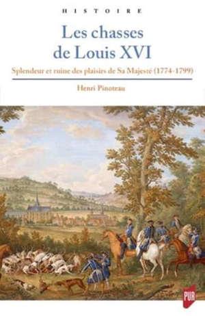 Les chasses de Louis XVI : splendeur et ruine des plaisirs de Sa Majesté (1774-1799)