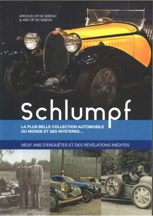 Schlumpf : la plus belle collection automobile du monde et ses mystères... : neuf ans d'enquêtes et des révélations inédites
