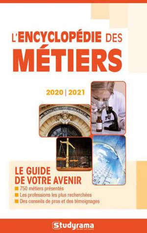 L'encyclopédie des métiers : le guide de votre avenir : 2020-2021