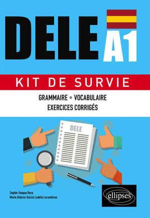 DELE A1 : kit de survie : grammaire, vocabulaire, exercices corrigés