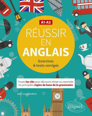 Réussir en anglais : toutes les clés pour découvrir, réviser ou reprendre les principales règles de base de la grammaire : A1-A2