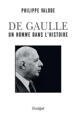 De Gaulle : un homme dans l'histoire