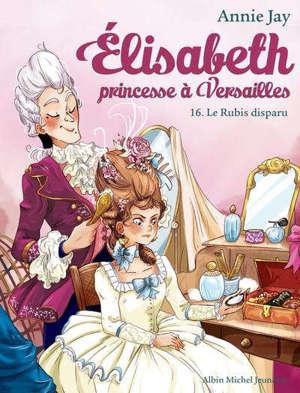Elisabeth, princesse à Versailles. Volume 16, Le rubis disparu