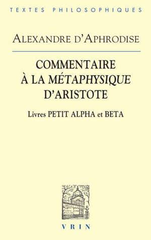 COMMENTAIRES A LA METAPHYSIQUE D ARISTOTE LIVRES PETIT ALPHA ET BETA