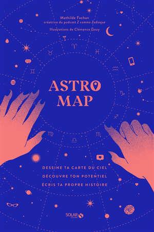 Astro map : dessine ta carte du ciel, découvre ton potentiel, écris ta propre histoire !