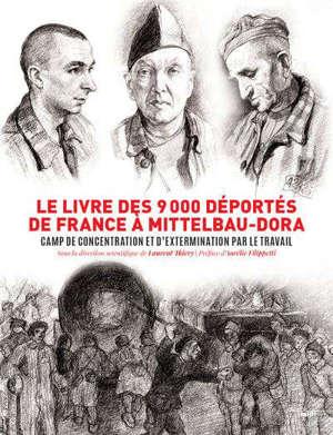 Le livre des 9.000 déportés de France à Mittelbau-Dora : camp de concentration et d'extermination par le travail