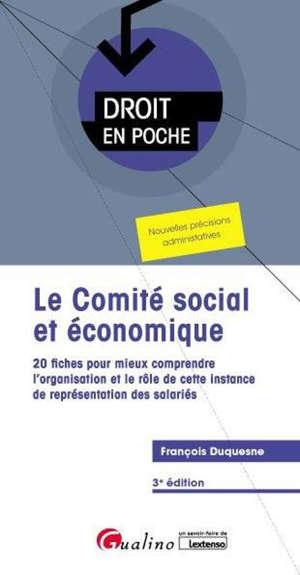 Le comité social et économique : 20 fiches pour mieux comprendre l'organisation et le rôle de cette instance de représentation des salariés