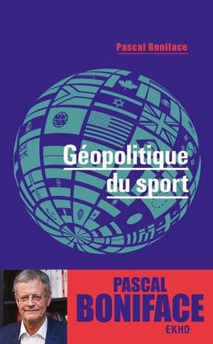 GEOPOLITIQUE DU SPORT - 2E ED.
