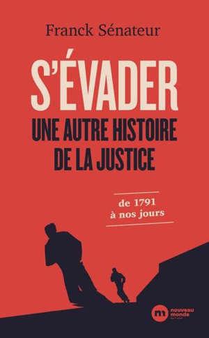 S'évader : une autre histoire de la justice : de 1791 à nos jours