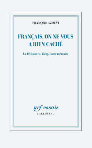 Français, on ne vous a rien caché : la Résistance, Vichy, notre mémoire