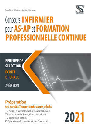 Nouveau concours infirmier pour AS-AP et formation professionnelle continue 2021-2022 : épreuve de sélection écrite et orale : préparation et entraînements complets