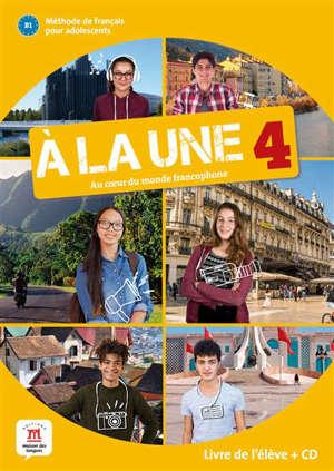 A la une, au coeur du monde francophone 4 : méthode de français pour adolescents B1 : livre de l'élève + CD