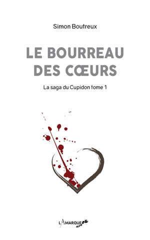 La saga du Cupidon. Volume 1, Le bourreau des coeurs