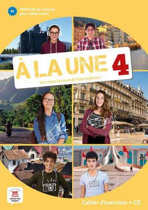 A la une, au coeur du monde francophone 4 : méthode de français pour adolescents B1 : cahier d'exercices + CD