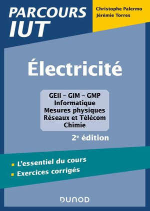 Electricité : GEII-GIM-GMP, informatique, mesures physiques, réseaux et Télécom : l'essentiel du cours, exercices corrigés