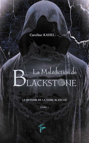 La malédiction de Blackstone. Volume 1, Le retour de la Dame blanche