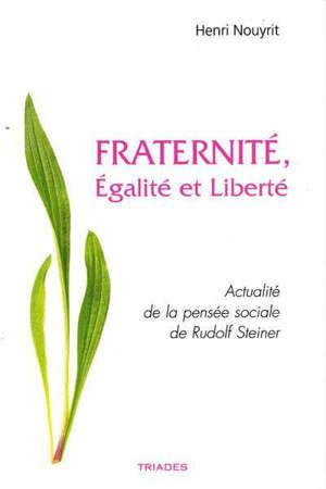 FRATERNITE, EGALITE ET LIBERTE - ACTUALITE DE LA PENSEE SOCIALE DE RUDOLF STEINER