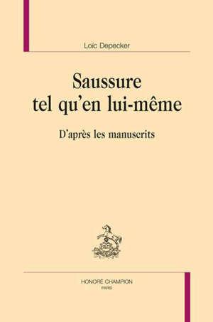Saussure tel qu'en lui-même : d'après les manuscrits