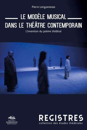 Le modèle musical dans le théâtre contemporain : l'invention du poème théâtral
