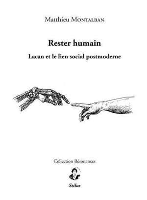 Rester humain : Lacan et le lien social postmoderne
