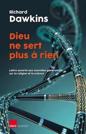 Dieu ne sert plus à rien : lettre ouverte aux nouvelles générations sur la religion et la science : essai