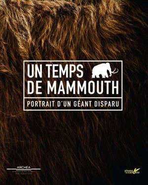 Un temps de mammouth : portrait d'un géant disparu