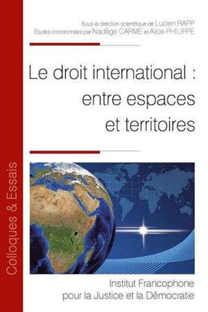 Le droit international : entre espaces et territoires