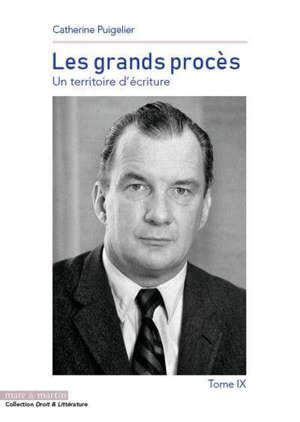 Les grands procès : un territoire d'écriture. Volume 9