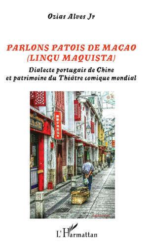 Parlons patois de Macao (lingu maquista) : dialecte portugais de Chine et patrimoine du théâtre comique mondial