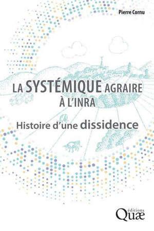 La systémique agraire à l'INRA : histoire d'une dissidence
