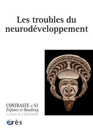 Contraste : enfance et handicap. n° 51, Les troubles du neurodéveloppement