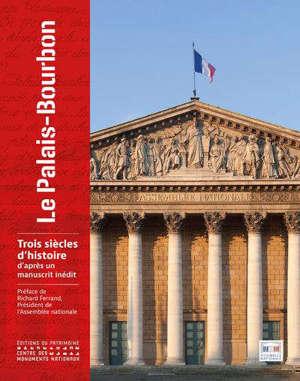 Le Palais-Bourbon : trois siècles d'histoire d'après un manuscrit inédit