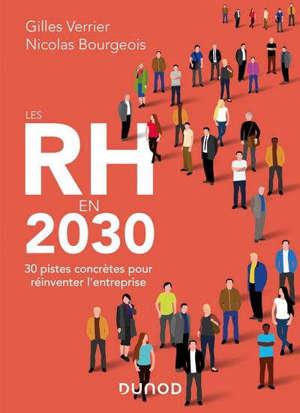 Les RH en 2030 : 30 pistes concrètes pour réinventer l'entreprise