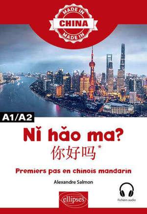 Ni hao ma ? : premiers pas en chinois mandarin : A1-A2