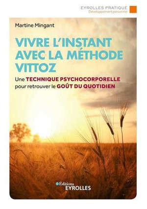 Vivre l'instant avec la méthode Vittoz : une technique psycho-corporelle pour retrouver le goût du quotidien