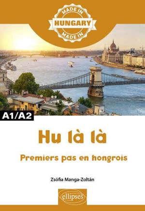 Hu là là : premiers pas en hongrois : A1-A2