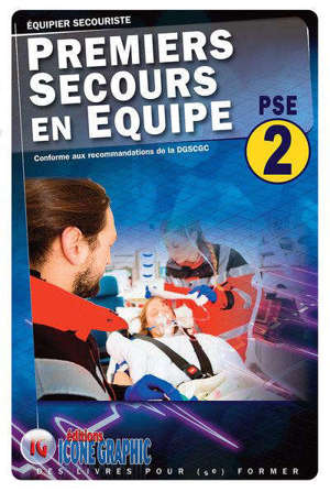 Premiers secours en équipe PSE 2 : équipier secouriste : conforme aux recommandations de la DGSCGC