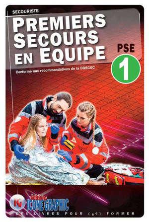 Premiers secours en équipe PSE 1 : secouriste : conforme aux recommandations de la DGSCGC