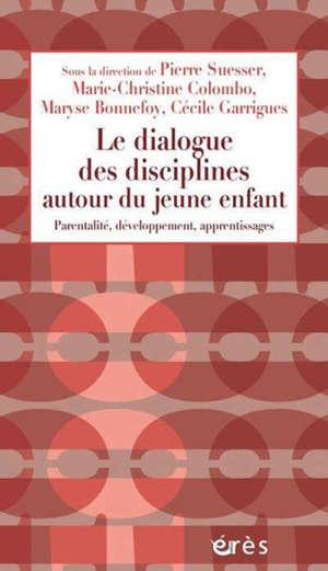 Le dialogue des disciplines autour du jeune enfant : parentalité, développement, apprentissages