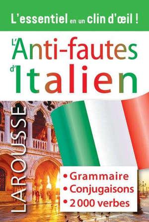 L'anti-fautes d'italien : grammaire, conjugaisons, 2.000 verbes : l'essentiel en un clin d'oeil !