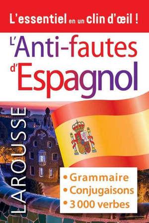 L'anti-fautes d'espagnol : grammaire, conjugaisons, 3.000 verbes : l'essentiel en un clin d'oeil !