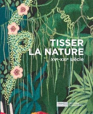 Tisser la nature : XVe-XXIe siècle