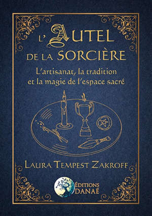 L'autel de la sorcière : l'artisanat, la tradition et la magie de l'espace sacré