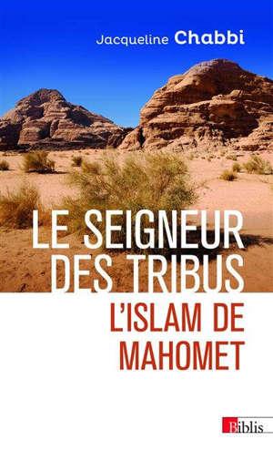 Le seigneur des tribus : l'islam de Mahomet