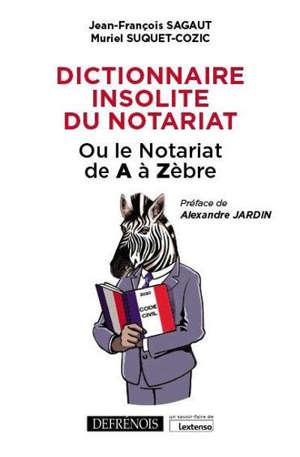 Dictionnaire insolite du notariat : ou Le notariat de A à Zèbre