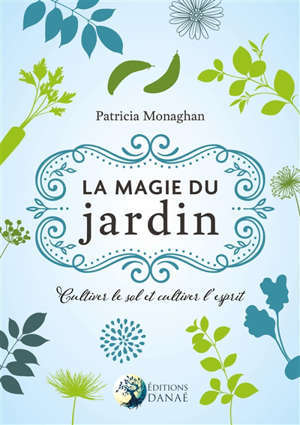La magie du jardin : cultiver le sol et l'esprit