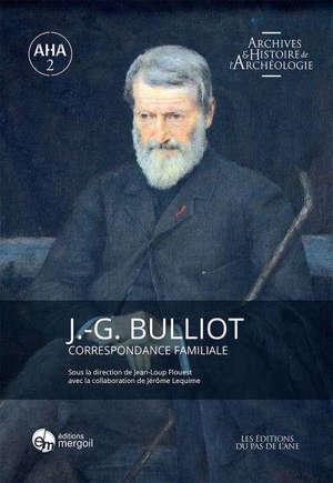 J.-G. BULLIOT. CORRESPONDANCE FAMILIALE.