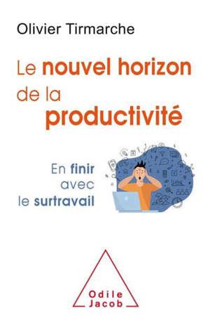 Le nouvel horizon de la productivité : en finir avec le surtravail